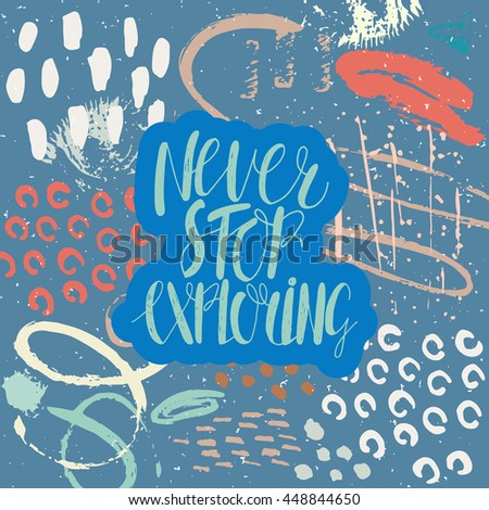 Conceptual hand drawn phrase Never stop exploring. Lettering design for posters, t-shirts, cards, invitations, stickers, banners, advertisement. Vector card on abstract background.