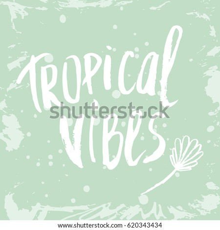 Conceptual hand drawn phrase Tropical vibes. Lettering design for posters, t-shirts, cards, invitations, stickers, banners, advertisement. Vector.