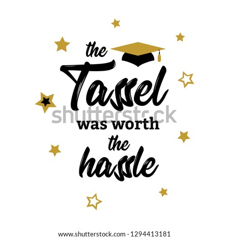 Congrats Graduates, class of 2019  lettering. The tassel was worth the hassle. Cap icon and quote for graduation party, invitation card, banner. University, school, academy symbol with gold hat.