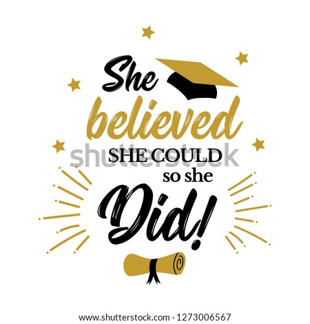 Congrats Graduates, class of 2019. She believed she could so she did. Graduation party quote with gold and black cap. Vector design sign for congratulation ceremony, invitation card, banner.