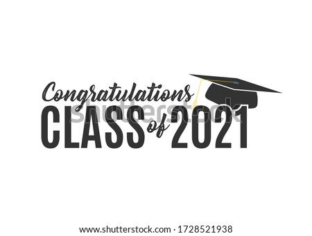 Congratulations Class of 2021, Class of 2021, High School Commencement, College Commencement, University Graduate, University Commencement, Year of 2021, Graduation Ceremony, Vector Text Illustration