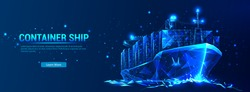 Container ship, cargo ship in a futuristic polygonal style with a skeleton, low poly triangles on a blue background with stars. Marine Logistics Banner. World cargo ship. Vector illustration