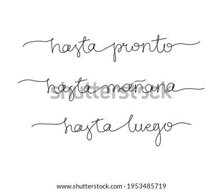 Continuous line drawing text - hasta pronto, hasta mañana, hasta luego - see you soon, see you tomorrow, see you later on Spanish. Minimalist vector lettering isolated on white background. Foto stock ©