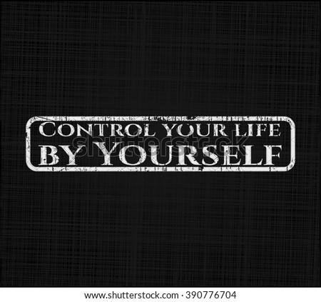 Control your life by Yourself chalk emblem, retro style, chalk or chalkboard texture