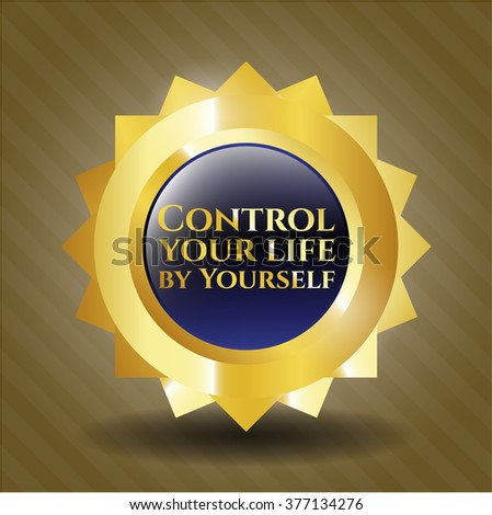 Control your life by Yourself gold shiny emblem