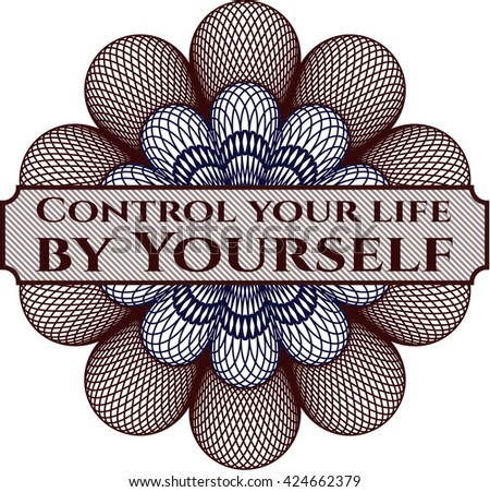 Control your life by Yourself inside a money style rosette