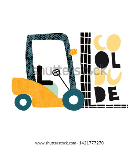 Cool dude kids fashion slogan and funny forklift. Vector hand drawn illustration.