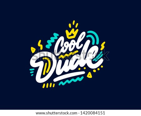 Cool dude.Typographic print poster. T shirt hand lettered calligraphic design. Lettering design. Vector illustration.