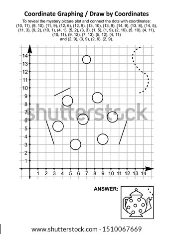 Coordinate graphing, or draw by coordinates, math worksheet with a teapot: To reveal the mystery picture plot and connect the dots with given coordinates. Answer included.