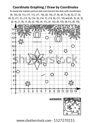 Coordinate graphing, or draw by coordinates, math worksheet with christmas ornaments: To reveal the mystery picture plot and connect the dots with given coordinates. Answer included.