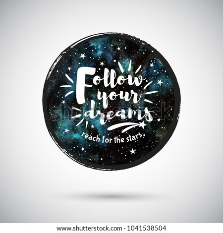 Cosmic, cosmos, astro round watercolor background with motivation, encouraging, inspiration quote. Follow your dreams, reach for the stars lettering. Circle shape aquarelle galaxy, night sky texture.