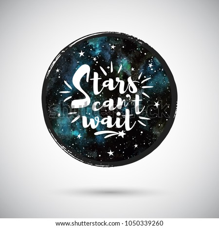 Cosmic, cosmos, astro round watercolor background with motivation, encouraging, inspiration quote. Stars can't wait lettering. Circle shape aquarelle galaxy, night sky texture. Watercolor template.