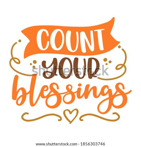 Count your Blessings - Inspirational Thanksgiving day beautiful handwritten quote, lettering message. Hand drawn autumn, fall phrase. Handwritten modern brush calligraphy for Harvest.  Stockfoto ©
