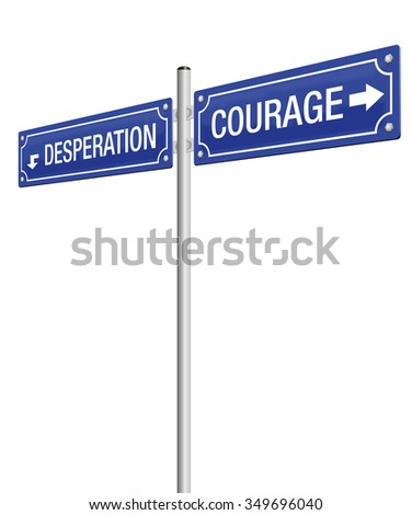 courage and desperation