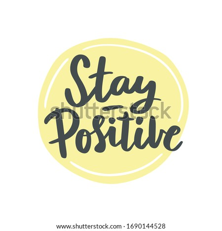 Covid-19 prevention cute hand drawn sticker, coronavirus quarantine illustration. Lettering phrase - Stay positive. Isolated vector phrase on white background for home awareness social media campaign.