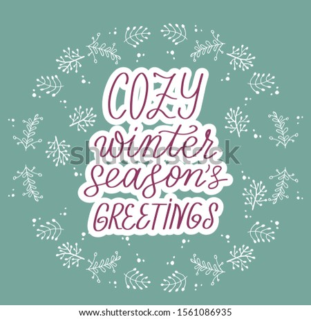 Cozy winter. Season greetings. Hand lettering phrase. Quote for Hew Year and Christmas greeting cards