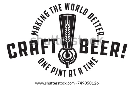Craft Beer Vector Design Craft beer draft tap logo graphic. Making the world better one pint at a time. Great for menu, label, sign, invitation or poster.