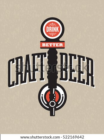 Craft Beer Vector Design with Drink Better draft beer tap on grunge background. Great for menu, sign, invitation or poster.