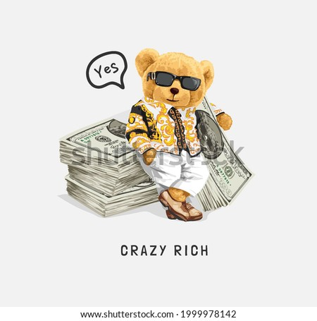 crazy rich slogan with bear doll in sunglasses and banknote stack pile vector illustration