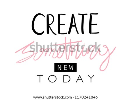 Create something new today inspirational quote / Vector illustration design for t shirt graphics, prints, posters, stickers and other uses