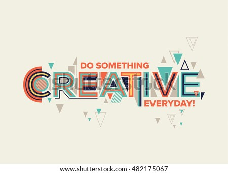 Creative. Modern typography design in Geometrical style. Creative design for your wall graphics, typographic poster, advertisement, web design and office space graphics.