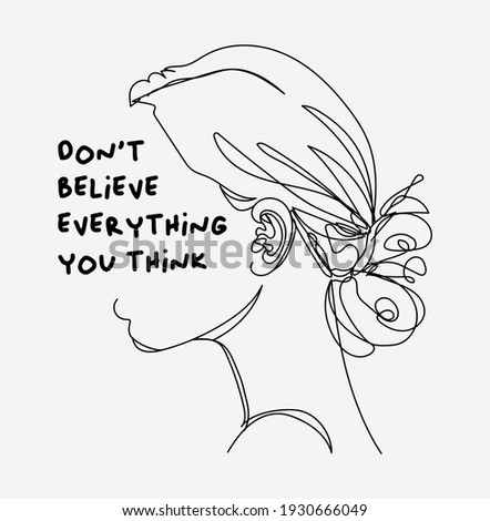 Creative vector line art illustration of a side view, profile of a woman's face, with her hair in a bun, a handwritten text 'Don't believe everything you think'. Conceptual emotional sketch design.