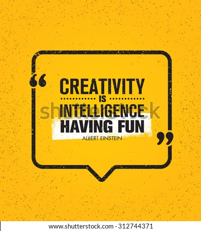 Creativity Is Intelligence Having Fun. Inspiring Creative Motivation Quote. Vector Typography Speech Bubble Banner Design Concept