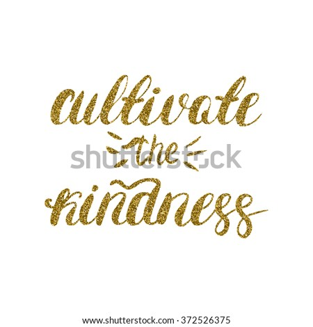 Cultivate The Kindness Hand Painted Brush Pen Modern Calligraphy