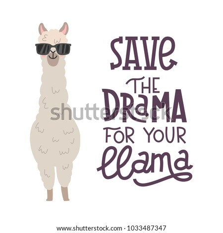 Cute alpaca with glasses hand drawn cartoon poster with lettering quote. Vector Illustration design for cards, posters, t-shirts, invitations, birthday, room decor. Save the drama for your llama