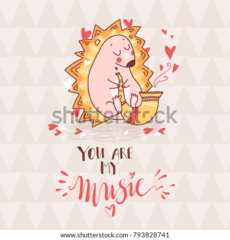 Cute cartoon dreaming hedgehog play saxophone, funny doodle romantic print. hand drawn letterin. You are my music. Vector illustration #793828741