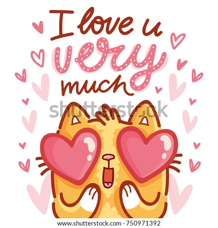 Cute Cat character in love with hearts in eyes and lettering calligraphy text. I love you very much. Hand drawn art illustration in cartoon, doodle style for greeting card, poster, banner, invitation