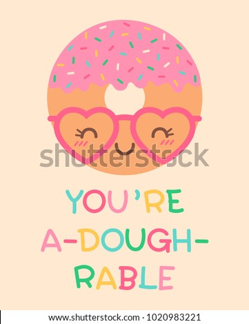 "Cute donut cartoon illustration with pun quote ""You're a-dough-rable"" for greeting card design"
