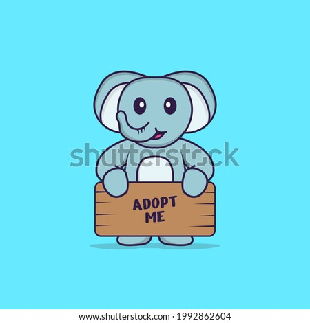 Cute elephant holding a poster Adopt me. Animal cartoon concept isolated. Can used for t-shirt, greeting card, invitation card or mascot.