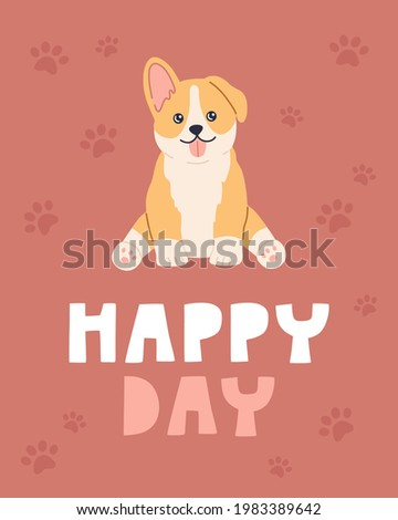 Cute funny corgi sitting, kawaii dog with decoration and happy day lettering. Pretty character design concept for posters, placards, cards in flat cartoon style. Vector illustration on pink background