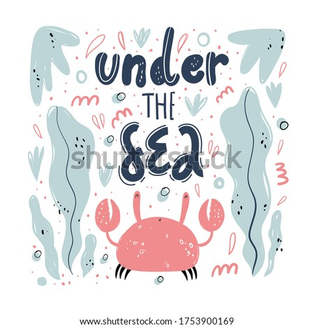 Cute hand drawing crab print design with slogan. Under the sea lettering. Flat llustration, poster, print for kids t-shirt, baby wear. Slogan, inspirational, motivation quote. Underwater. Seaweed.