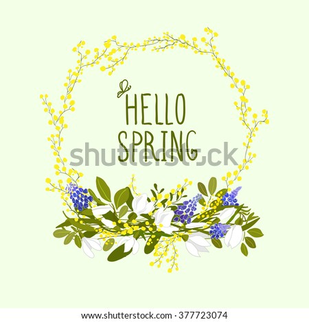 Cute hand drawn wreath of first spring flowers and hand written text Hello Spring. Greeting card. Elements for  mother's day, birthday, wedding, Easter.  Vector.