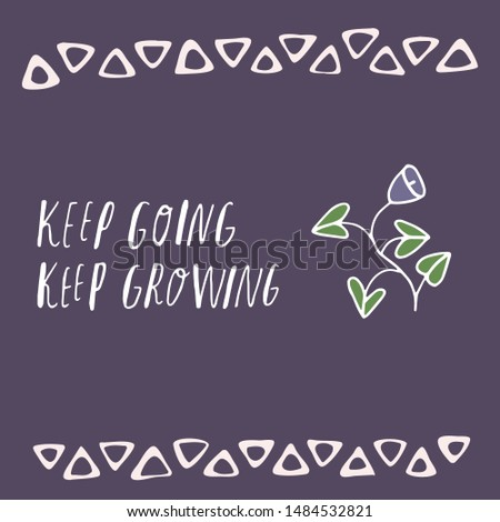 Cute lettering keep going keep growing. Vector print with sketchy style line flower on purple background for prints, postcards, banners, social media. Motivational quote