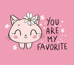 Cute little cat and flowers with a handwritten phrase you are my favorite childish vector illustration print on a pink background