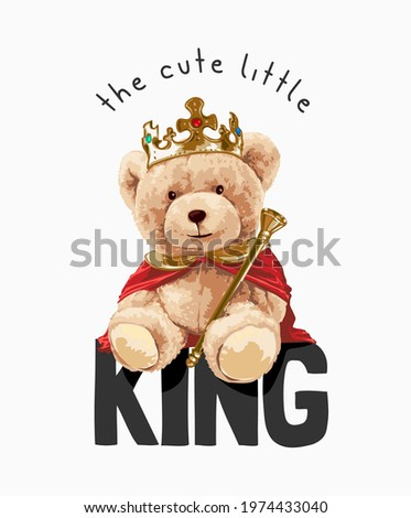cute little king slogan with bear doll in king costume vector illustration