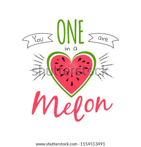 Cute love print with watermelon and lettering You are one in a melon. Summer greeting card design. Green and red watermelon heart. Vector fruit design for t-shirt. Background with cartoon illustration