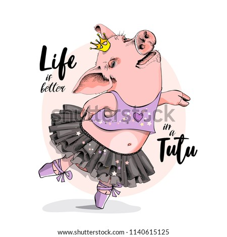 Cute Pig in a ballerina skirt, in a ballet shoes and in a crown. Life is better in a tutu - lettering quote. Humor card, poster, t-shirt composition, hand drawn style print. Vector illustration.