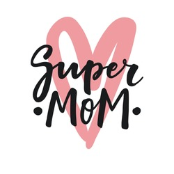 Cute print with lettering. Super Mom. Happy mother's day