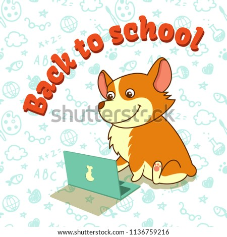 Cute puppy of welsh corgi learning with laptop. Back to school. Vector illustration. For cards, calendars, posters.