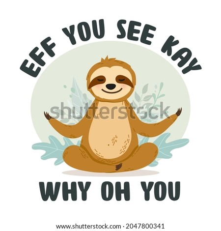 Cute sloth character in meditating pose with funny play on words: Eff you see kay why oh you - Adorable sloth sitting in lotus yoga position Stok fotoğraf ©