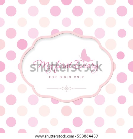 Cute template for notebook cover for girls. My first Diary. Elegant frame with butterfly on polka dot. Can be used for baby shower, wedding, scrapbook album. Pastel pink colors. Vector EPS10.