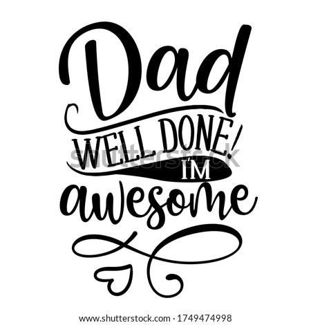 dad  well done  i am awesome