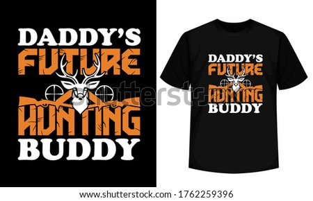 Daddy's Future Hunting Buddy T shirt design with funny Quote and hunting poster vector template for Hunting lovers. Deer, Rifle and Hunting Illustration with funny typography for Hunter T-shirt