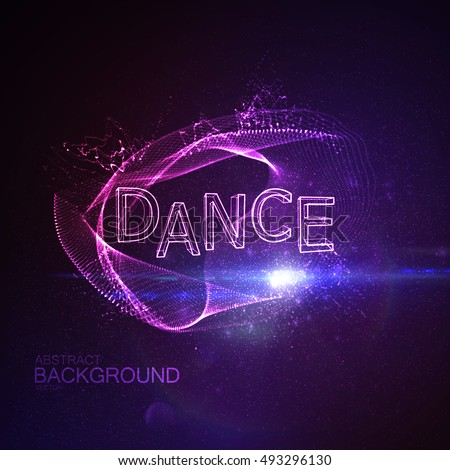Dance 3D Neon Sign. Vector Glowing Illustration. Applicable For Party Flyer, Banner, Poster Designs. Entertainment Dance Concept. Dance 3D Sign With Splash Of Particles And Lens Flare Effect