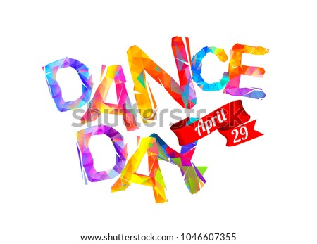 Dance day. April 29. Vector inscription of triangular letters