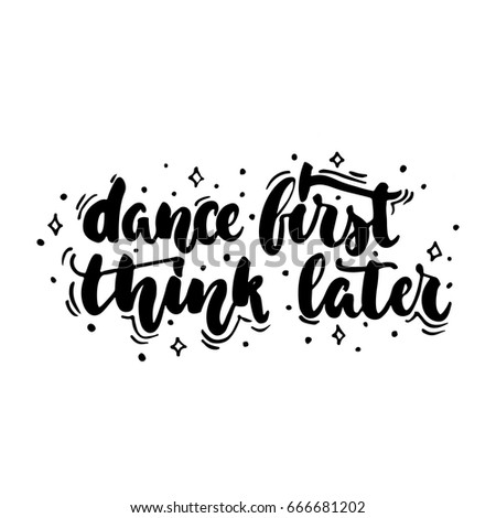 dance first think later   hand